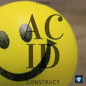 TOSCH - ACID CONSTRUCT